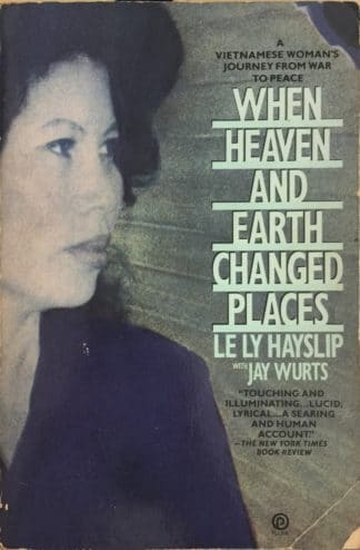 When Heaven and Earth Changed Places: A Vietnamese Woman's Journey from War to Peace by Le Ly Hayslip, Jay Wursts