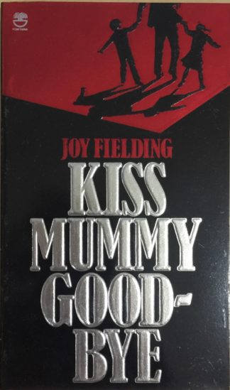 Kiss Mummy Goodbye by Joy Fielding