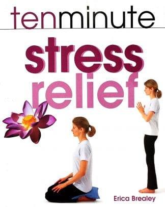 Ten Minute Stress Relief by Erica Brealey