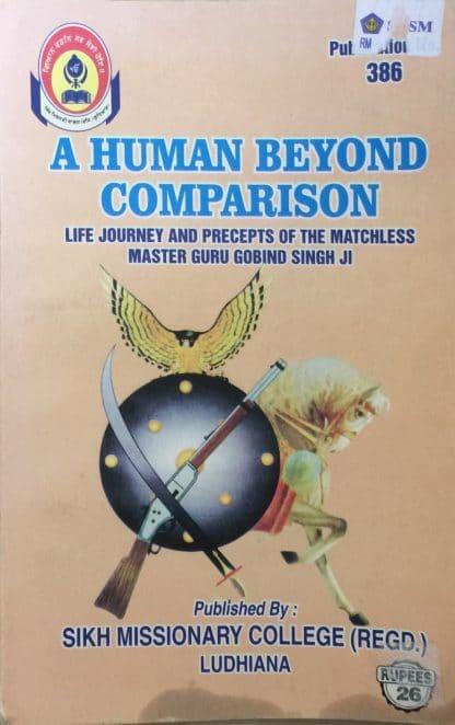 A Human Beyond Comparison: Life Journey and Precepts of the Matchless Master Guru Gobind Singh Ji