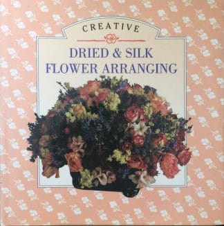 Creating Dried And Silk Flower Arranging