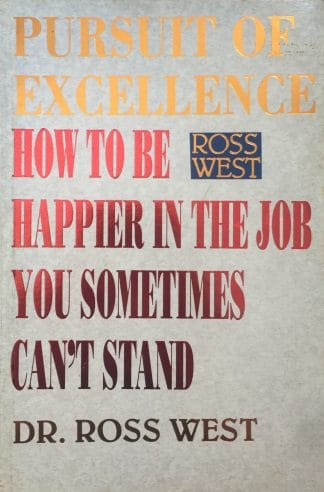Pursuit of Excellence: How to be Happier in the Job You Sometimes Can't Stand by Ross West