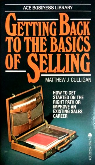 Get Back to the Basics of Selling by Matthew J. Cullingan