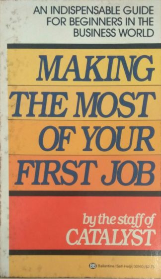 Making the Most of Your First Job by Staff of Catalyst