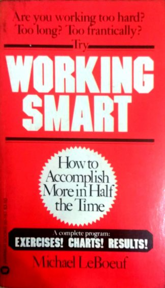 Working Smart: How to Accomplish More in Half the Time by Michael Leboeuf