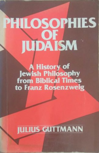 Philosophies of Judaism: A History of Jewish Philosophy from Biblical Times to Franz Rosenzweig (1973) by Julius Guttmann