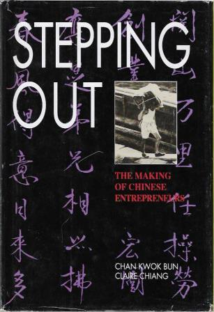 Stepping Out: The Making of Chinese Entrepreneurs by Chan Kwok Bun, Claire Chiang