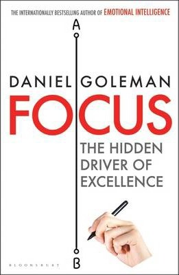 Focus: The Hidden Driver of Excellence by Daniel Goleman