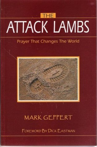 The Attack Lambs: Prayer That Changes the World by Mark Geppert