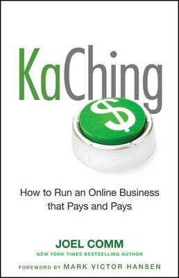 Kaching: How to Run an Online Business That Pays and Pays by Joel Comm