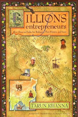 Billions of Entrepreneurs: How China and India Are Reshaping Their Futures and Yours by Tarun Khanna