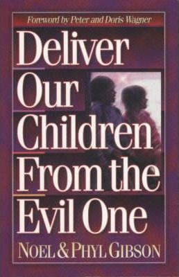 Deliver Our Children From the Evil One by Noel Gibson