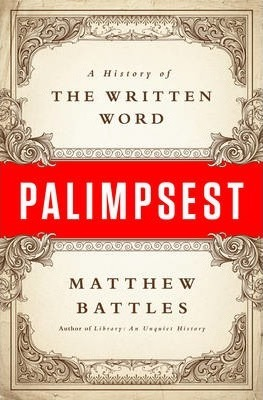 Palimpsest: A History of the Written Word by Matthew Battles