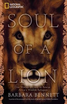 Soul of a Lion: One Woman's Quest to Rescue Africa's Wildlife Refugees by Barbara Bennett
