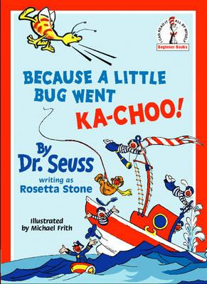 Because a Little Bug Went Ka-choo! by Dr. Seuss