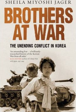 Brothers at War: The Unending Conflict in Korea by Sheila Miyoshi Jager