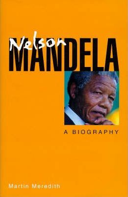 Nelson Mandela: A Biography by Martin Meredith