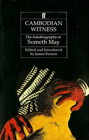 Cambodian Witness: The Autobiography of Someth May by James Fenton