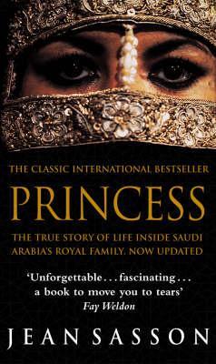 Princess: The True Story of Life Inside Saudi Arabia's Royal Family by Jean Sasson