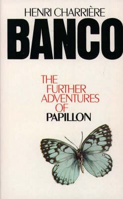 Banco: The Further Adventures of Papillon (1974) by Henri Charriere