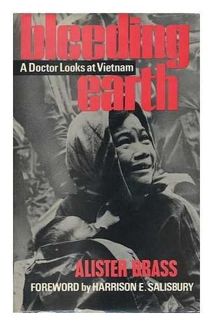 Bleeding Earth: A Doctor Looks at Vietnam (1969) by Alister Brass
