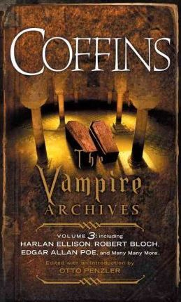 Coffins: The Vampire Archives Volume 3 by Otto Penzler (Ed.)