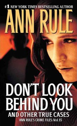 Don't Look Behind You and Other True Cases by Ann Rule