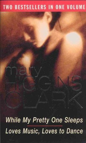 While My Pretty One Sleeps / Loves Music, Loves to Dance by Mary Higgins Clark