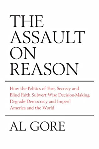 The Assault on Reason: How the Politics of Blind Faith Subvert Wise Decision-Making by Al Gore