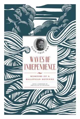 Waves of Independence: Memoirs of a Malaysian Doyenne by Gunn Chit Wha