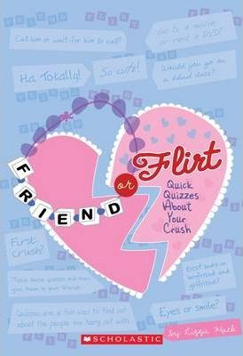 Friend Or Flirt?: Quick Quizzes About Your Crush by Lizzie Mack