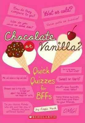 Chocolate Or Vanilla? Quick Quizzes for BFFs by Lizzie Mack