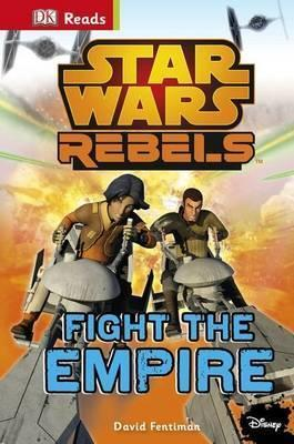Star Wars Rebels: Fight The Empire! by David Fentiman