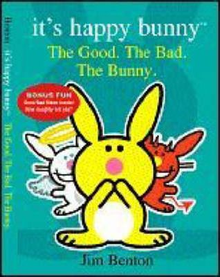 It's Happy Bunny: The Good, the Bad, and the Bunny by Jim Benton