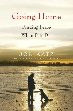 Going Home: Finding Peace When Pets Die by Jon Katz