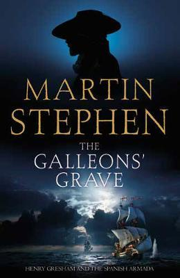 The Galleons' Grave: Henry Gresham and the Spanish Armada by Martin Stephen