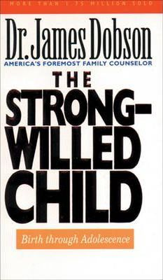 The Strong-Willed Child: Birth through Adolescence by James Dobson