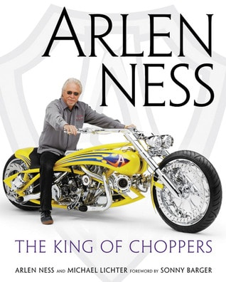 Arlen Ness: The King of Choppers by Arlen Ness, Michael Lichter