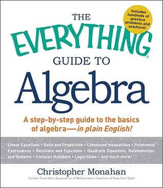The Everything Guide to Algebra: A Step-by-Step Guide to the Basics of Algebra - in Plain English! by Christopher Monahan