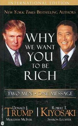 Why We Want You to Be Rich: Two Men - One Message by Donald Trump, Robert Kiyosaki