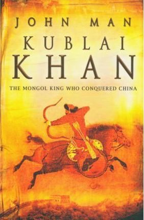 Kublai Khan by John Man