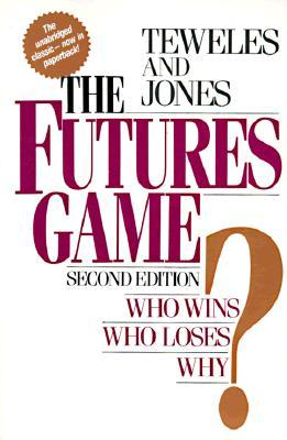 The Futures Game: Who Wins? Who Loses? Why? by Richard Teweles, Frank Jones