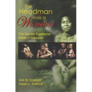 The Headman was a Woman: The Gender Egalitarian Batek of Malaysia by Kirk M. Endicott, Karen L. Endicott