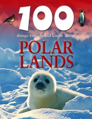100 Things You Should Know About Polar Lands by Steve Parker