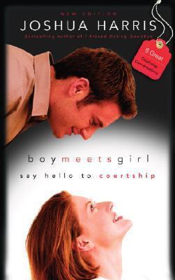 Boy Meets Girl: Say Hello to Courtship by Joshua Harris