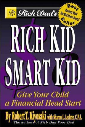 Rich Kid, Smart Kid: Giving Your Children a Financial Headstart by Robert T. Kiyosaki