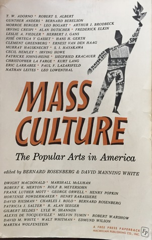 Mass Culture: The Popular Arts in America (1964) by Bernard Rosenberg, David Manning White (Eds.)
