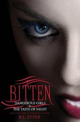 Bitten: Dangerous Girls / The Taste of Night by R. L. Stine