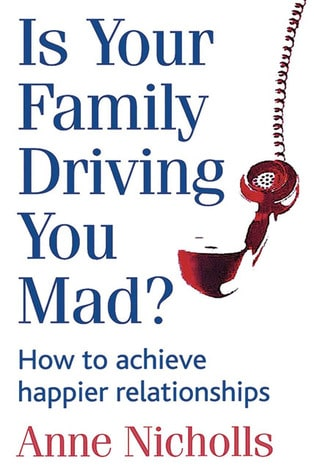 Is Your Family Driving You Mad?: How to Achieve Happier Relationships by Anne Nicholls