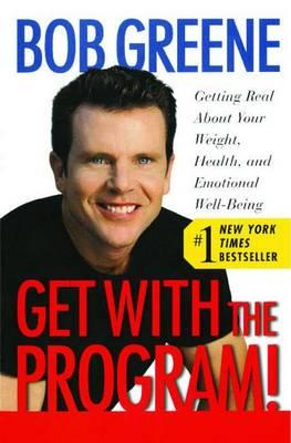 Get with the Program!: Getting Real About Your Weight, Health, and Emotional Well-Being by Bob Greene